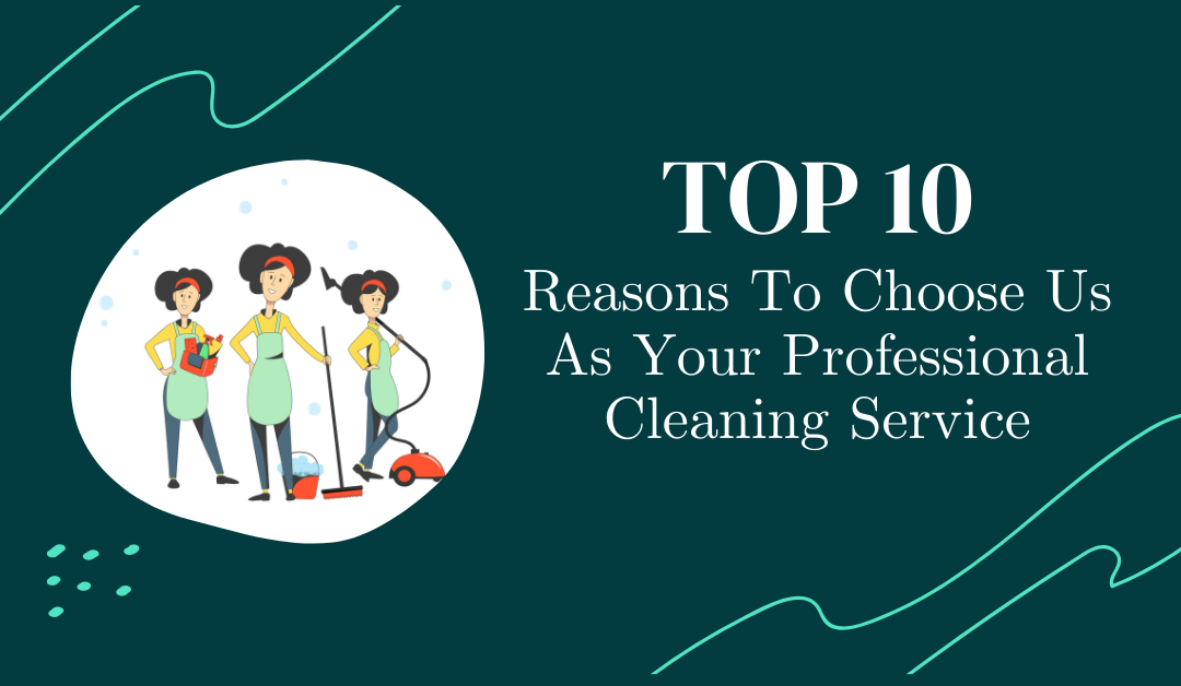 Top 10 reasons to choose us as your professional cleaning service